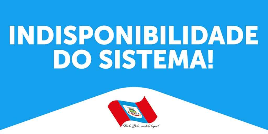 PORTO BELO - Indisponibilidade de sistema
